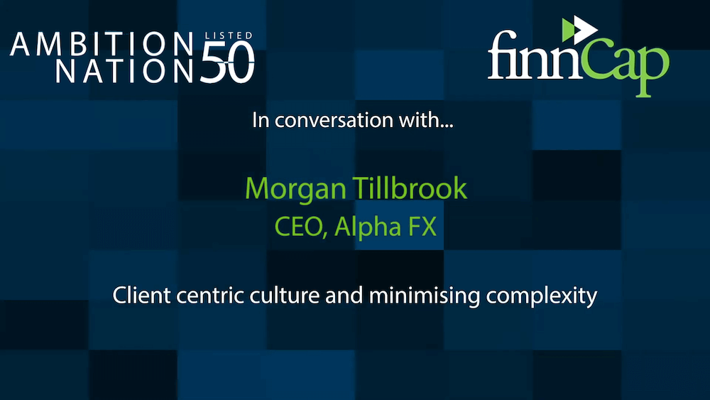 finnCap ambition nation conversation with Alpha FX Group founder and CEO Morgan Tillbrook